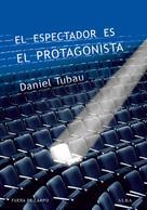 Daniel Tubau: El espectador es el protagonista
