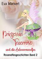 Eva Markert: Prinzessin Feuerrose und die Schneerosenelfen