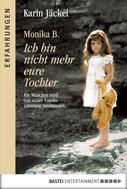 Karin Jäckel: Monika B. Ich bin nicht mehr eure Tochter ★★★★★