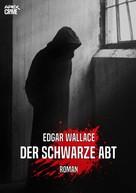 Edgar Wallace: DER SCHWARZE ABT: Edgar-Wallace-Werkausgabe, Band 4