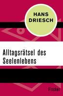 Hans Driesch: Alltagsrätsel des Seelenlebens