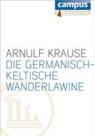 Arnulf Krause: Die germanisch-keltische Wanderlawine ★★★★