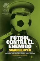 Simon Kuper: Fútbol contra el enemigo