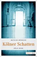 Mathias Wünsche: Kölner Schatten
