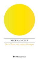 Milena Moser: Mein Vater und andere Betrüger