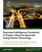 John Heaton: Business Intelligence Cookbook: A Project Lifecycle Approach Using Oracle Technology