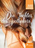 Marie Louise Fischer: Die Tochter des Apothekers ★