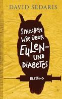 David Sedaris: Sprechen wir über Eulen - und Diabetes ★★★★