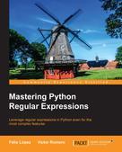 Felix Lopez: Mastering Python Regular Expressions