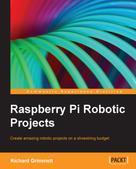 Richard Grimmett: Raspberry Pi Robotic Projects