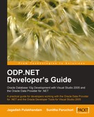 Jagadish Chatarji Pulakhandam: ODP.NET Developer's Guide: Oracle Database 10g Development with Visual Studio 2005 and the Oracle Data Provider for .NET