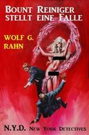 Wolf G. Rahn: Bount Reiniger stellt eine Falle: N.Y.D. - New York Detectives