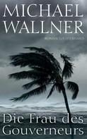 Michael Wallner: Die Frau des Gouverneurs ★★★★