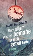 Marie Malcovati: Nach allem, was ich beinahe für dich getan hätte ★★★★