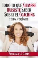 Francisco J. Comes: Todo lo que siempre quisiste saber sobre el coaching