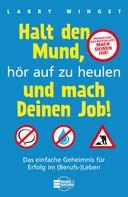 Larry Winget: Halt den Mund, hör auf zu heulen und mach Deinen Job! ★★★