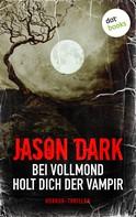 Jason Dark: Bei Vollmond holt dich der Vampir