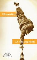 Eduardo Berti: La vida imposible