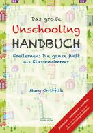 Mary Griffith: Das große Unschooling Handbuch