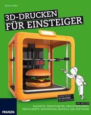 3D-Drucken für Einsteiger - Ohne Frust 3D-Drucker selbst nutzen