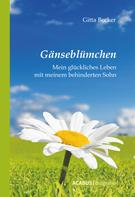 Gitta Becker: Gänseblümchen - Mein glückliches Leben mit meinem behinderten Sohn ★★★★
