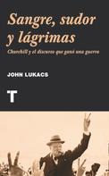John Lukacs: Sangre, sudor y lágrimas