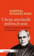 Reinhard Marx: Christ sein heißt politisch sein
