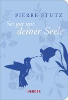 Pierre Stutz: Sei gut mit deiner Seele ★★★★★