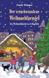Der verschwundene Weihnachtsengel - Ein Weihnachtskrimi in 24 Kapiteln
