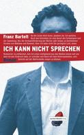 Franz Bartelt: Ich kann nicht sprechen