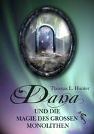 Thomas L. Hunter: Dana und die Magie des großen Monolithen
