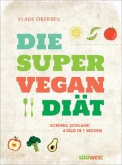 Die Super-Vegan-Diät - Schnell schlank: 4 Kilo in 1 Woche
