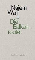 Najem Wali: Die Balkanroute