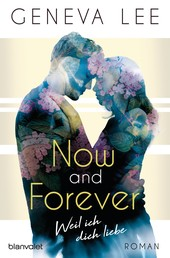 Now and Forever - Weil ich dich liebe - Roman