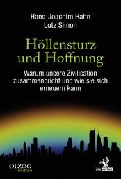 Höllensturz und Hoffnung - Warum unsere Zivilisation zusammenbricht und wie sie sich erneuern kann