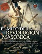 Eduardo R. Callaey Aranzibia: El mito de la revolución masónica