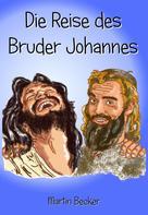 Martin Becker: Die Reise des Bruder Johannes