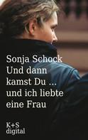 Sonja Schock: Und dann kamst du ... und ich liebte eine Frau ★★★