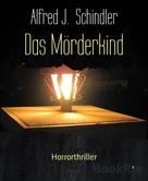 Alfred J. Schindler: Das Mörderkind ★★★★