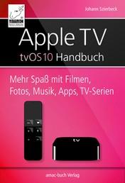 Apple TV Handbuch - tvOS 10 - Mehr Spaß mit Filmen, Fotos, Musik, Apps und TV-Serien