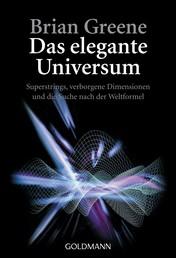Das elegante Universum - Superstrings, verborgene Dimensionen und die Suche nach der Weltformel