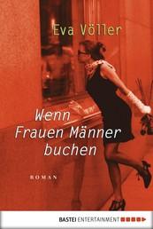 Wenn Frauen Männer buchen - Roman