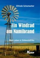 Elfriede Schumacher: Ein Windrad am Namibrand