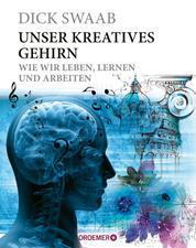 Unser kreatives Gehirn - Wie wir leben, lernen und arbeiten