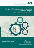Viviana García Pinzón: Cooperación y seguridad en la guerra contra las drogas: el Plan Colombia y la Iniciativa Mérida