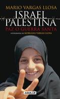 Mario Vargas Llosa: Israel / Palestina: Paz o Guerra Santa