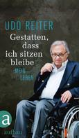 Udo Reiter: Gestatten, dass ich sitzen bleibe