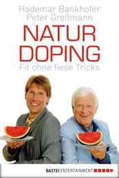 Naturdoping - Fit ohne fiese Tricks. Praktische Tipps aus der Natur