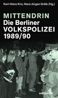 Karl-Heinz Kriz: Mittendrin. Die Berliner Volkspolizei 1989/90