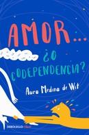 Aura Medina de Wit: Amor... ¿o codependencia?